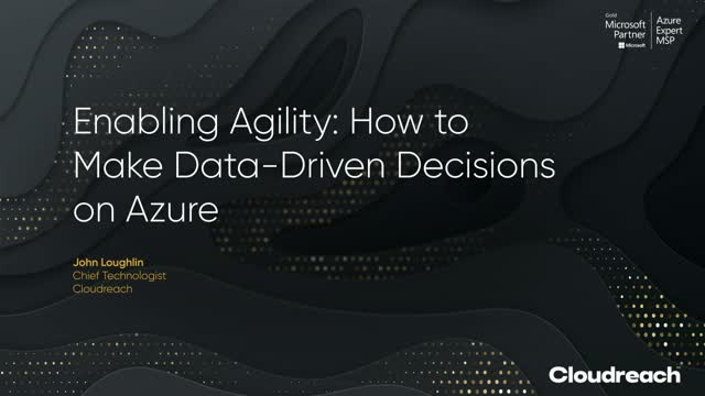 Enabling Agility: How to Make Data-Driven Decisions on Azure