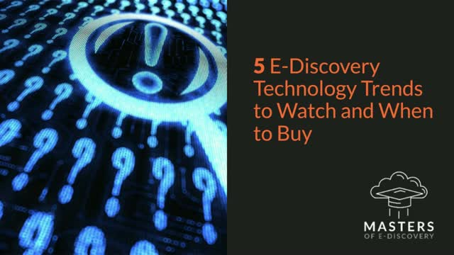 5 E-Discovery Technology Trends to Watch and When to Buy