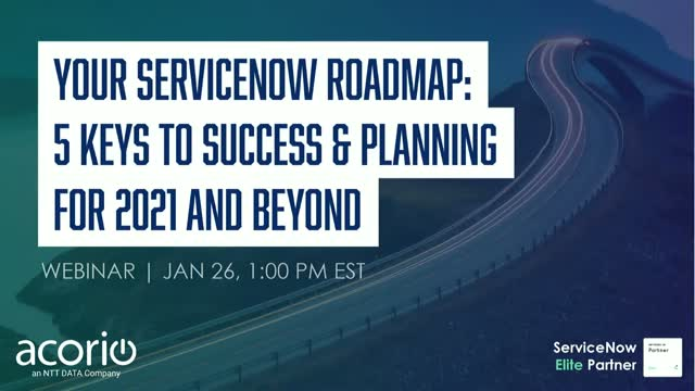 Your ServiceNow Roadmap: 5 Keys to Success & Planning for 2021 and Beyond