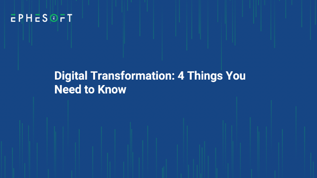 Digital Transformation: 4 Things You Need to Know