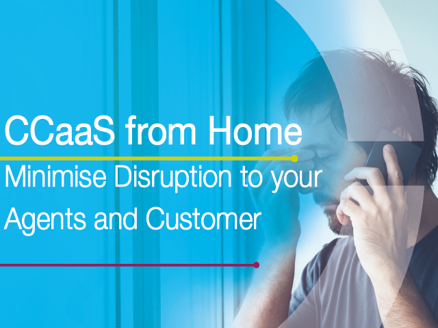 CCaaS from Home: Minimize Disruption to Your Agents and Customers