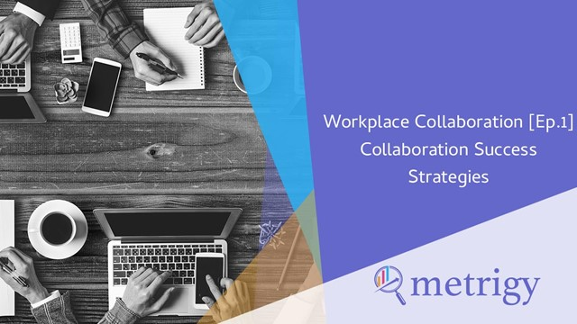 Workplace Collaboration [Ep.1] Collaboration Success Strategies