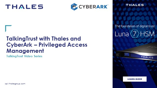 TalkingTrust with Thales and CyberArk - Privileged Access Management