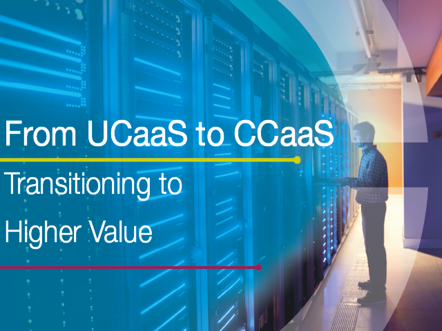 From UCaaS to CCaaS: Transitioning to Higher Value