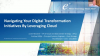 Navigating Your Digital Transformation Initiatives By Leveraging Cloud
