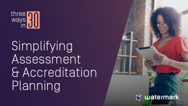 Three Ways in 30: Simplifying Assessment & Accreditation Planning