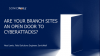 Are Your Branch Sites an Open Door To Cyberattacks?