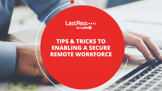 Tips & Tricks to Enable a Secure Remote Workforce