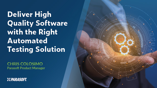 Deliver High Quality Software With the Right Automated Testing Solution