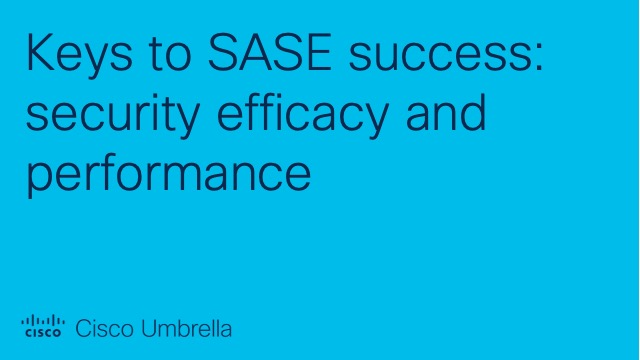 Keys to SASE success: security efficacy and performance