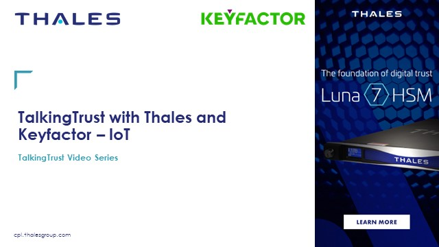 TalkingTrust with Thales and Keyfactor - IoT Security