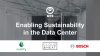 Enabling Sustainability in a Data Center