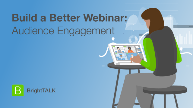 Build a Better Webinar: Audience Engagement