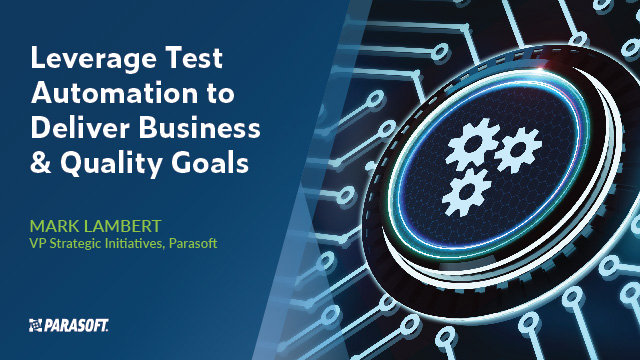 Leverage Test Automation to Deliver Business and Quality Goals