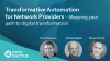 Transformative Automation for Network Providers