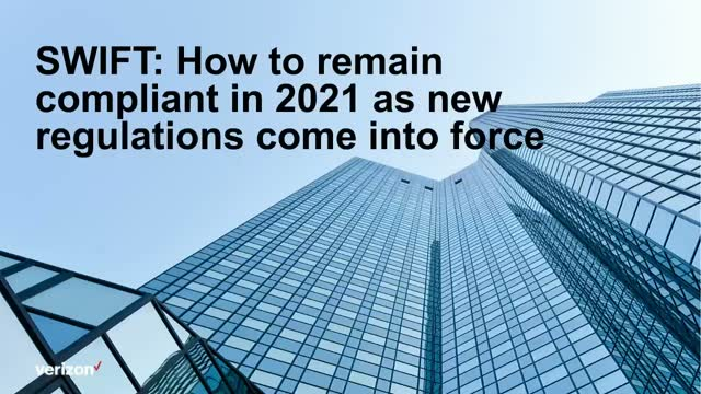 SWIFT: How to remain compliant in 2021 as new regulations come into force