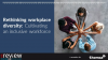 Rethinking Workplace Diversity: Cultivating an inclusive workforce