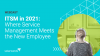 ITSM in 2021: Where Service Management Meets the New Employee