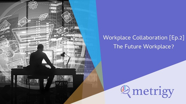 Workplace Collaboration [Ep.2] The Future Workplace?