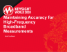 Maintaining Accuracy for High-Frequency, Broadband Measurements