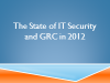 The State of IT Security and GRC in 2012