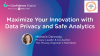Maximize Your Innovation with Data Privacy and Safe Analytics