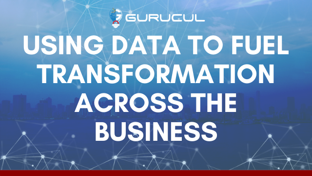 Using Data to Fuel Transformation Across the Business