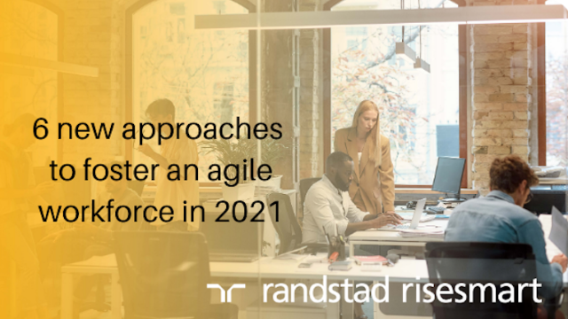 6 new approaches to foster an agile workforce in 2021