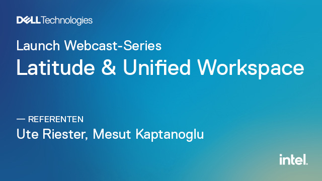 Launch Webcast-Series: Latitude & Unified Workspace