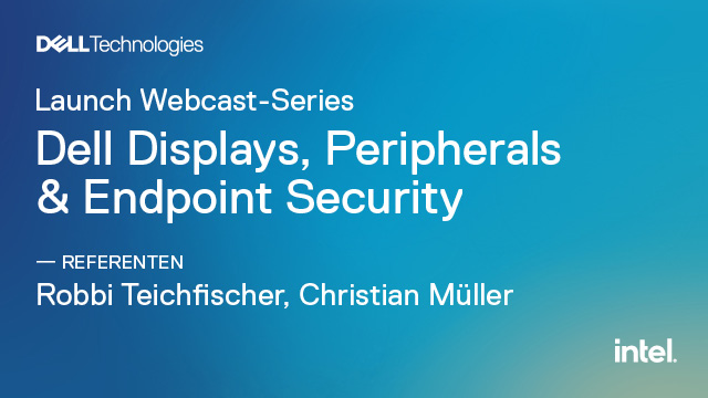 Launch Webcast-Series: Dell Displays, Peripherals & Endpoint Security
