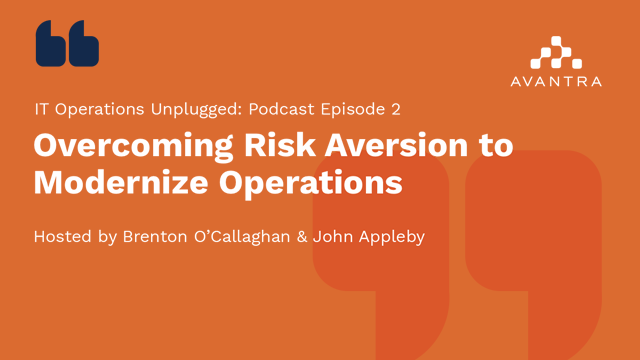 IT Operations Unplugged: Overcoming Risk Aversion to Modernize Operations