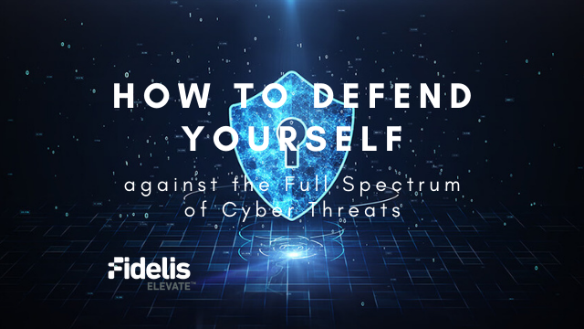 How to Defend Yourself Against the Full Spectrum of Cyber Threats