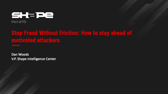 Stop Fraud Without Friction: How to stay ahead of motivated attackers