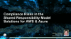 Compliance Risks in the Shared Responsibility Model: Solutions for AWS & Azure