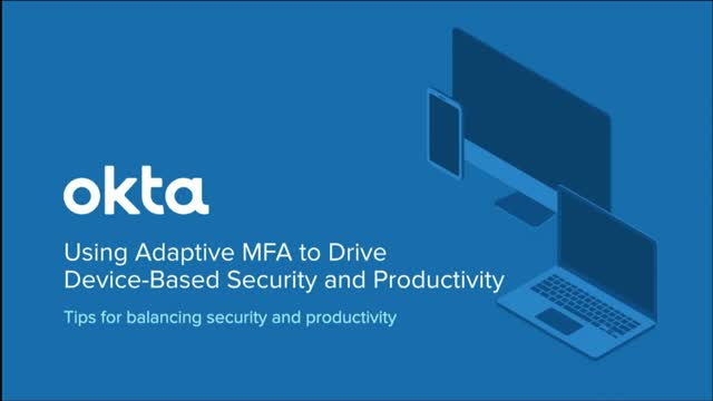 Using Adaptive MFA to Drive Device-Based Security and Productivity