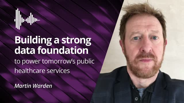 Podcast: NHS's Strong Data Foundation Powering Tomorrow's Healthcare Services