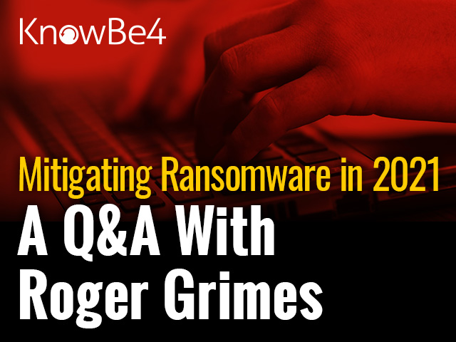 Mitigating Ransomware in 2021 - A Q&A Webinar with Roger Grimes