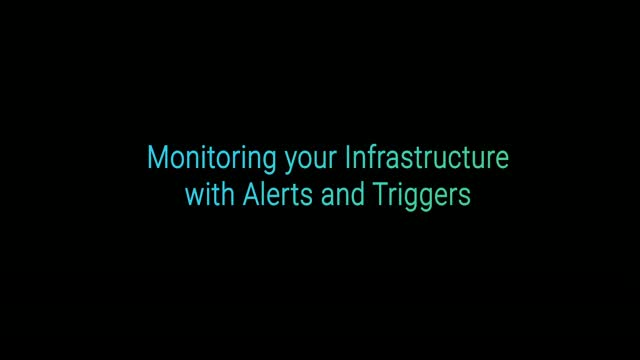 Monitoring your Infrastructure with Alerts and Triggers