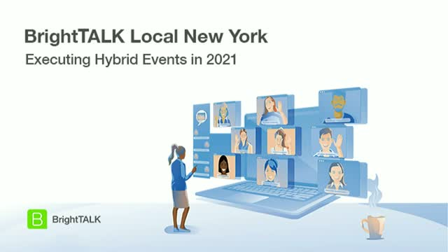 BrightTALK Local New York: Executing Hybrid Events in 2021