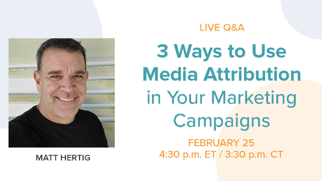 Live Q&A | 3 Ways to Use Media Attribution in Your Marketing Campaigns