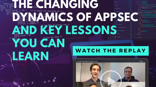 The Changing Dynamics of AppSec, and Key Lessons You Can Learn