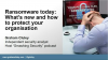 Ransomware Today: What's New and How to Protect Your Organization