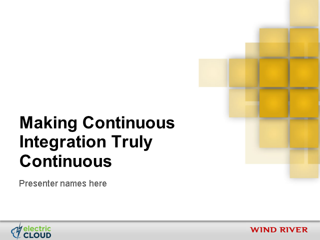 Making Continuous Integration Truly Continuous (Wind River & Electric Cloud)