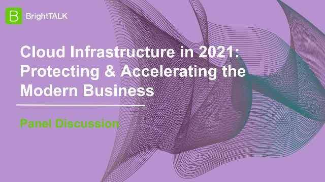 Cloud Infrastructure in 2021: Protecting & Accelerating the Modern Business