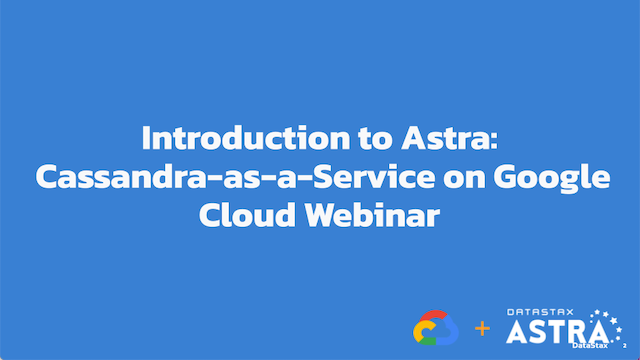 Introduction to Astra: Cassandra-as-a-Service on Google Cloud