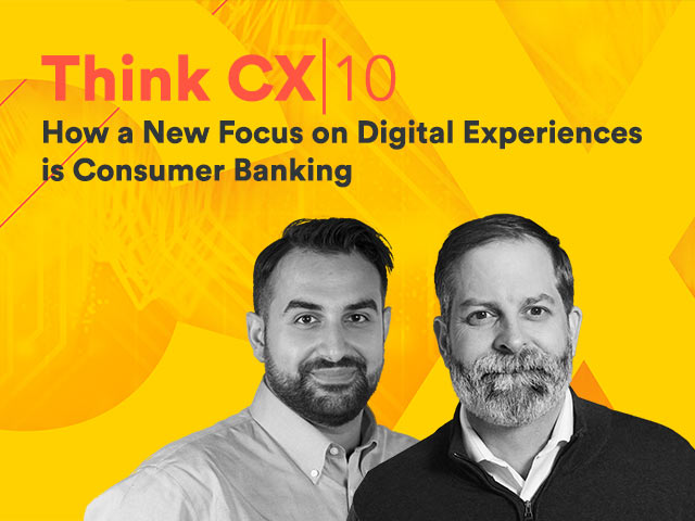 Think CX: How a New Focus on Digital Experiences is Shaping Consumer Banking