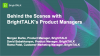 Behind the Scenes with BrightTALK's Product Managers