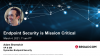 Endpoint Security is Mission Critical