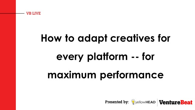 How to adapt creatives for every platform -- for maximum performance