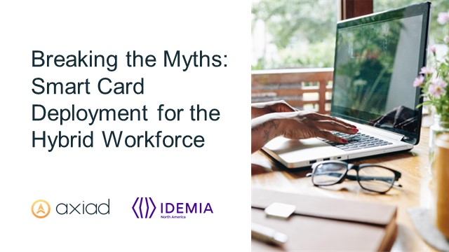 Breaking the Myths: Smart Card Deployment for a Hybrid Workforce